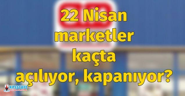 Marketler kaçta açılıyor? a101, bim ve şok 22 Nisan kaçta açılıyor, kaçta kapanıyor?