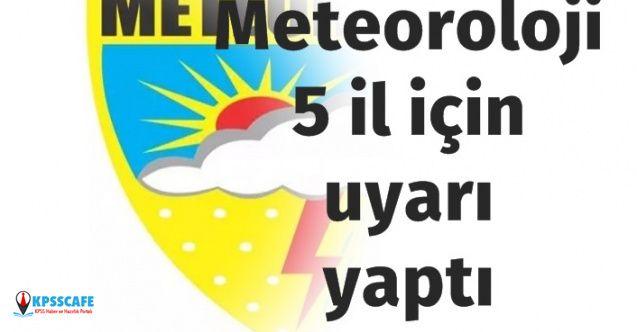 Meteoroloji Duyurdu: 5 İl için uyarı yapıldı