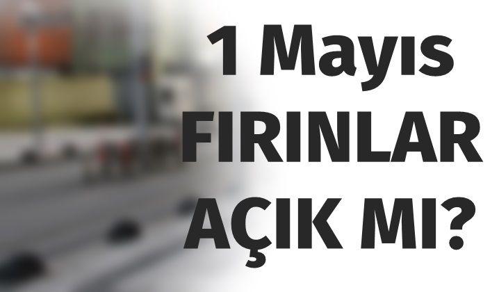 1 Mayıs Fırınlar Açık Mı?