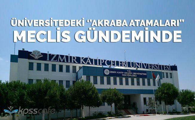 İzmir Katip Çelebi Üniversitesinde Çalışanlardan 27 Kişi Akraba Çıktı!