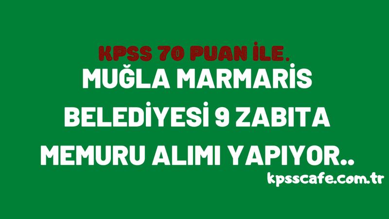 Marmaris Belediyesi KPSS 70 Puan Şartıyla En Az Lisans Mezunu 9 Zabıta Memuru Alımı Yapacak