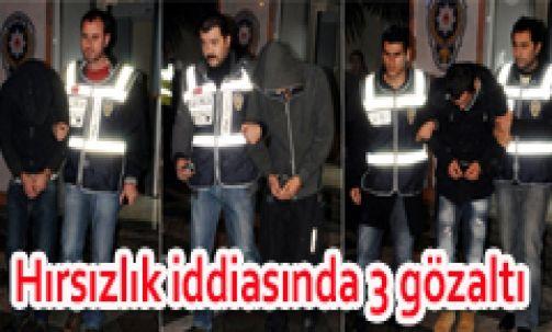 Hırsızlık iddiası 3 gözaltı