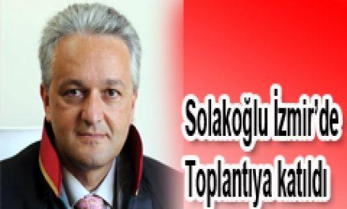 Solakoğlu İzmir'de Toplantıya katıldı