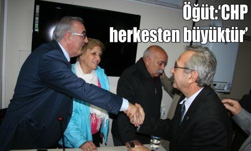 Öğüt:'CHP herkesten büyüktür'