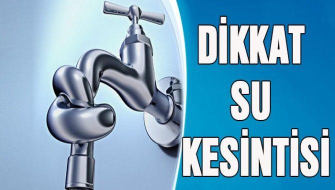 İSU'dan 24 saat su kesintisi