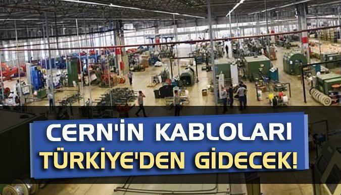 CERNin kabloları Türkiyeden gidecek!