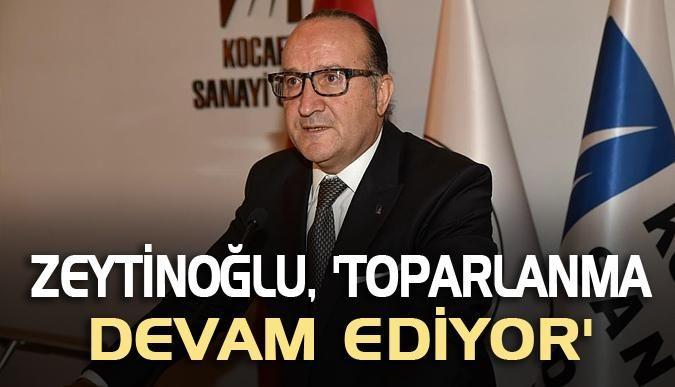 Zeytinoğlu, Toparlanma devam ediyor