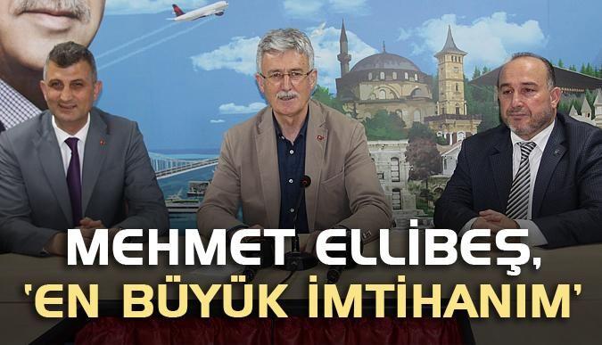 Mehmet Ellibeş, 'En büyük imtihanım'