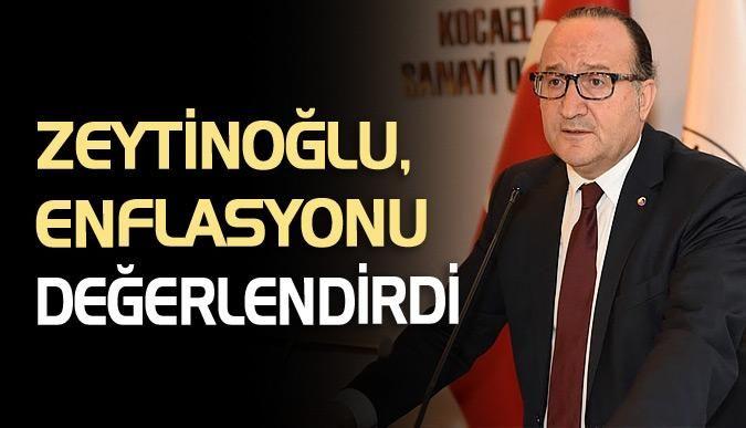 Zeytinoğlu, enflasyonu değerlendirdi