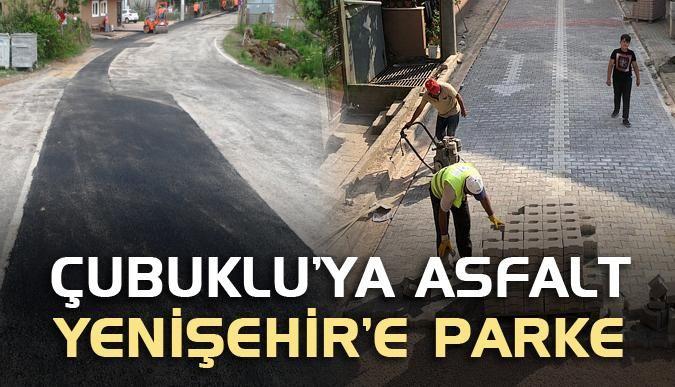Çubuklu'ya asfalt Yenişehir'e parke
