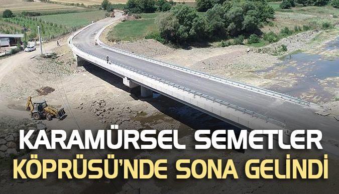 Karamürsel Semetler Köprüsü'nde sona gelindi