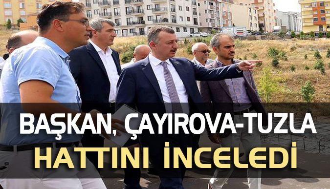 Başkan, Çayırova-Tuzla hattını inceledi