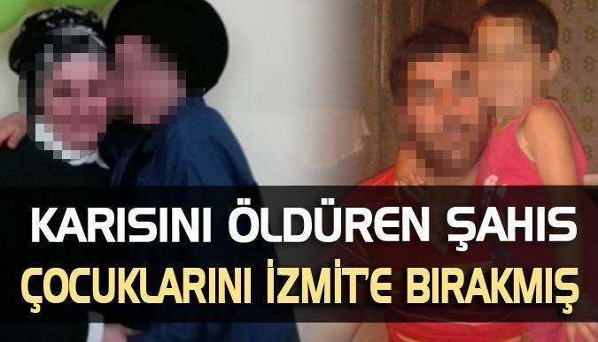 Karısını öldüren şahıs, çocuklarını İzmit'e bırakmış