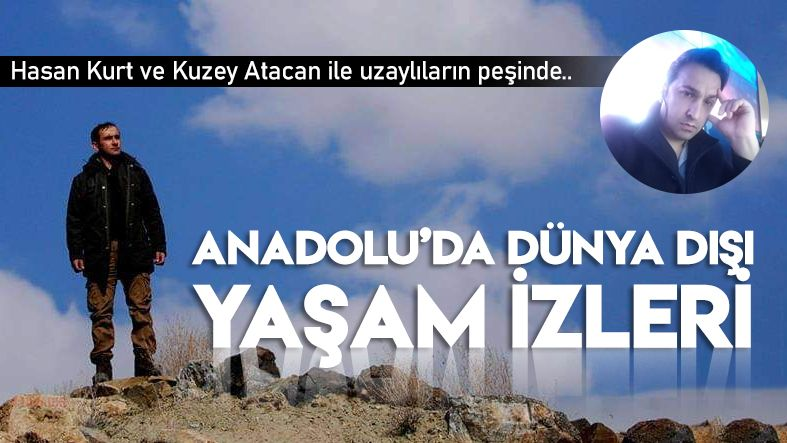 Anadolu'da dünya dışı yaşam izleri