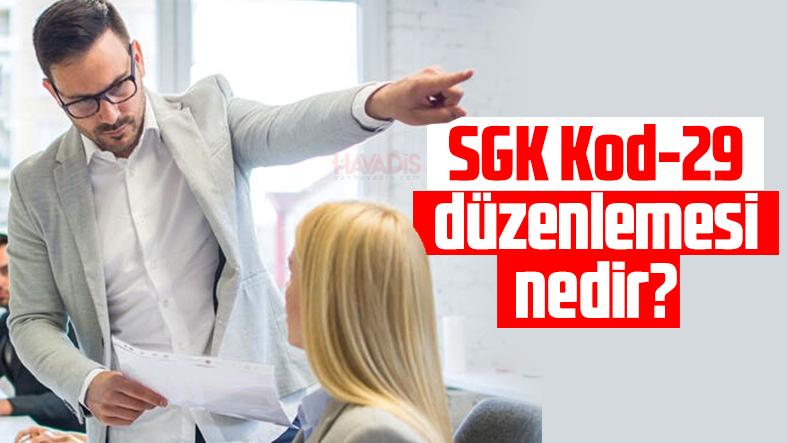 SGK Kod-29 düzenlemesi nedir?