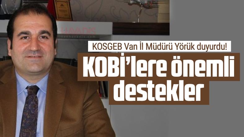KOSGEB Van İl Müdürü Yörük duyurdu! KOBİ'lere önemli destekler