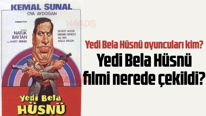 Yedi Bela Hüsnü oyuncuları kim? Yedi Bela Hüsnü filmi nerede çekildi?