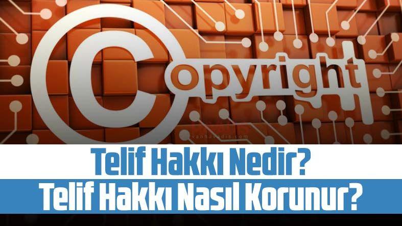 Telif hakkı nedir? Telif hakkı nasıl korunur?