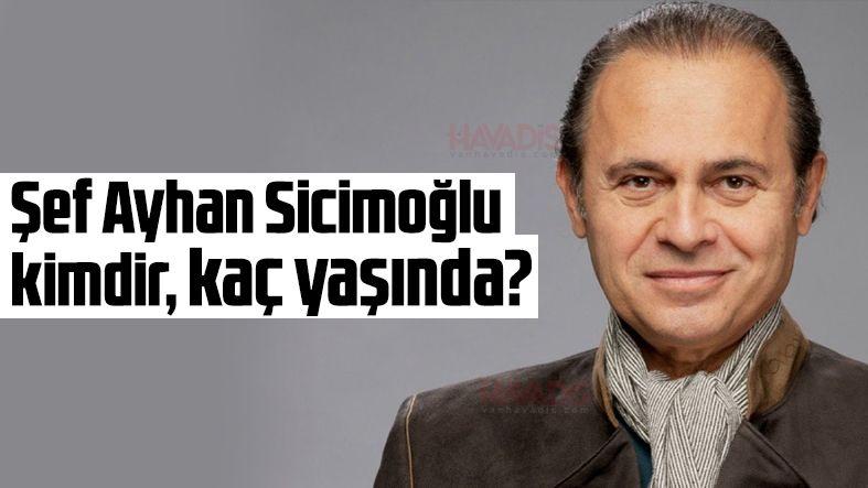Ayhan Sicimoğlu kimdir? Şef Akademi jürisi Ayhan Sicimoğlu kaç yaşında?