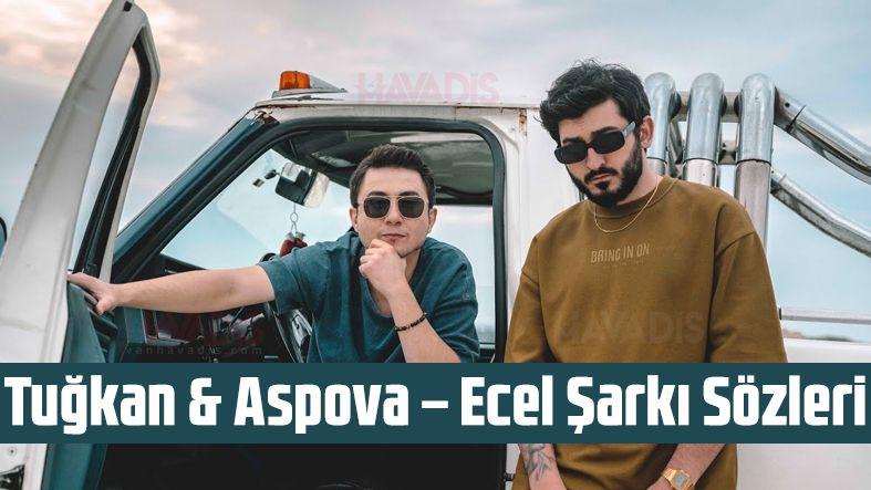 Tuğkan & Aspova – Ecel Şarkı Sözleri