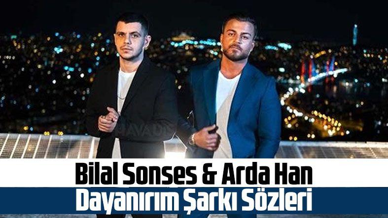 Bilal Sonses & Arda Han - Dayanırım Şarkı Sözleri