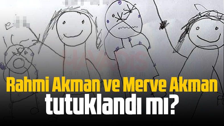 Rahmi Akman ve Merve Akman tutuklandı mı?