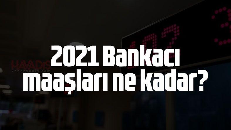 2021 Bankacı maaşları ne kadar? Banka memuru ne kadar maaş alıyor?