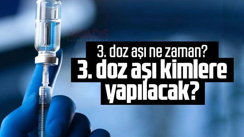 3. doz aşı ne zaman? Korona virüs aşısı kimlere yapılacak?