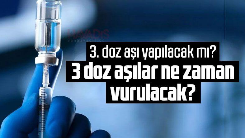3. doz aşı yapılacak mı? 3 doz aşılar ne zaman vurulacak?