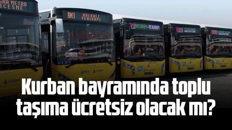 Kurban bayramında toplu taşıma ücretsiz olacak mı?