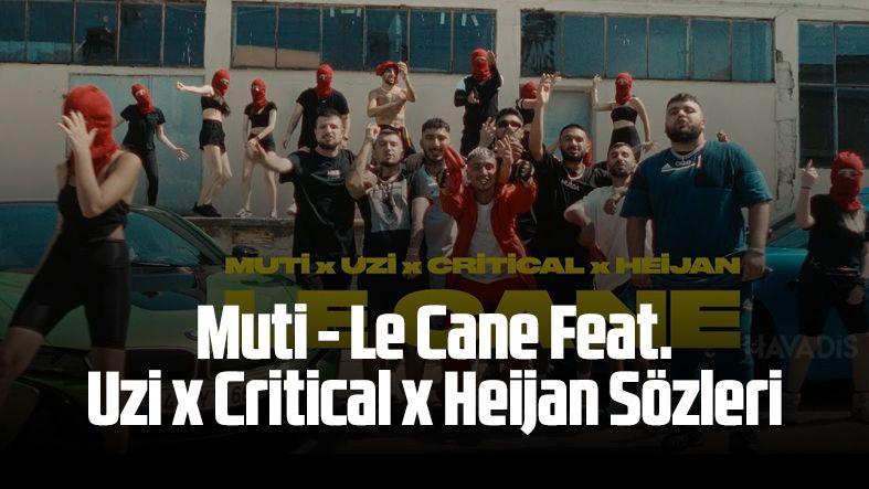 Muti - Le Cane Feat. Uzi x Critical x Heijan Sözleri