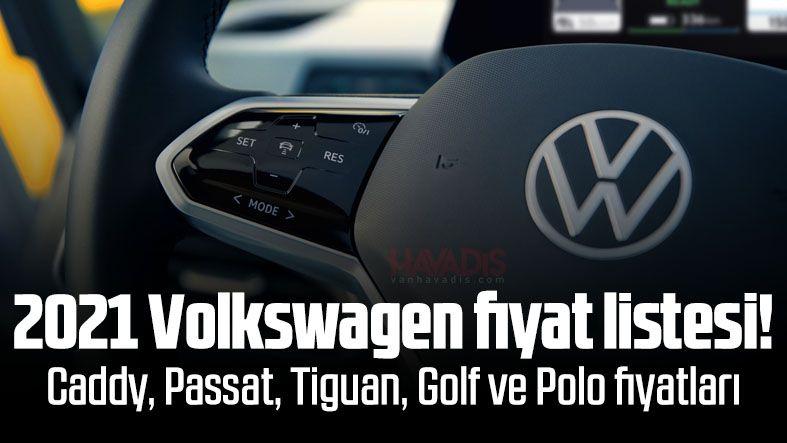 2021 Volkswagen fiyat listesi: Caddy, Passat, Tiguan, Golf ve Polo fiyatları