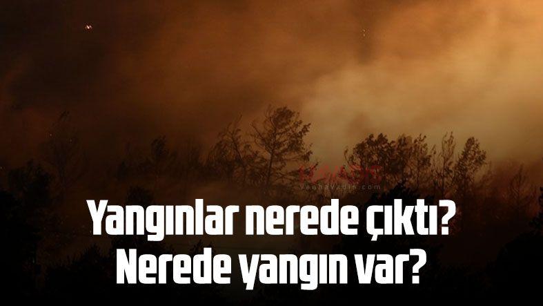Yangınlar nerede çıktı? Nerede yangın var?