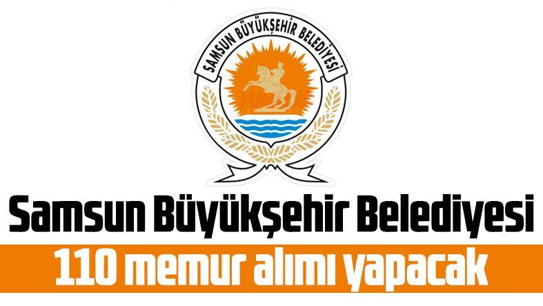 Samsun Büyükşehir Belediyesi 110 memur alımı yapacak