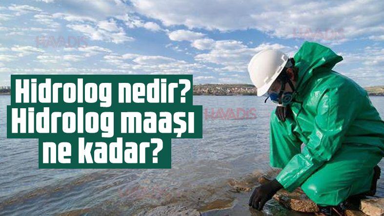 Hidrolog nedir? Hidrolog maaşı ne kadar?