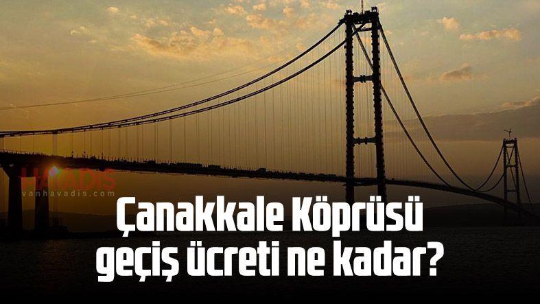 Çanakkale Köprüsü geçiş ücreti ne kadar? Bakan açıkladı
