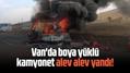 Van'da boya yüklü kamyonet alev alev yandı