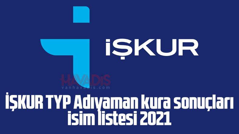 İŞKUR TYP Adıyaman kura sonuçları isim listesi 2021