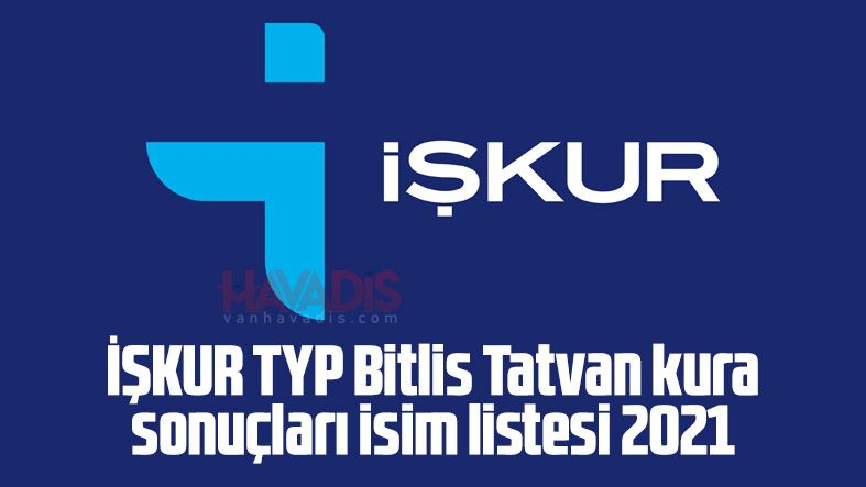İŞKUR TYP Bitlis Tatvan kura sonuçları isim listesi 2021