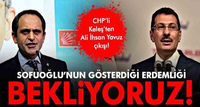 Keleş'ten Ali İhsan Yavuz çıkışı ''Sofuoğlu'nun gösterdiği erdemliği Ali İhsan Yavuz'dan da bekliyoruz!