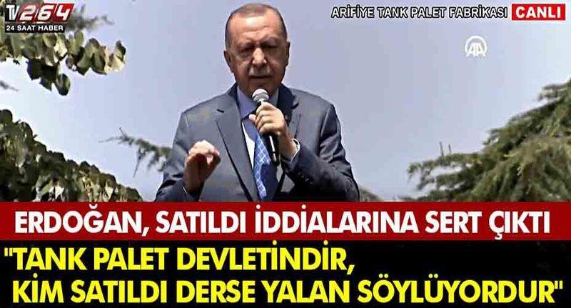 """Erdoğan, """"Tank Palet devletindir, kim satıldı derse yalan söylüyordur"""""""