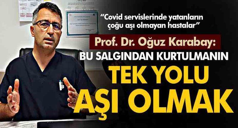 """Prof. Dr. Karabay, """"Covid servislerinde yatanlar aşı olmayanlar"""""""