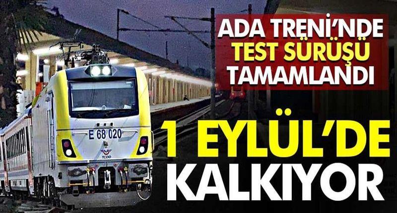Ada Treni'nde test tamamlandı! 1 Eylül'de Gardan kalkıyor