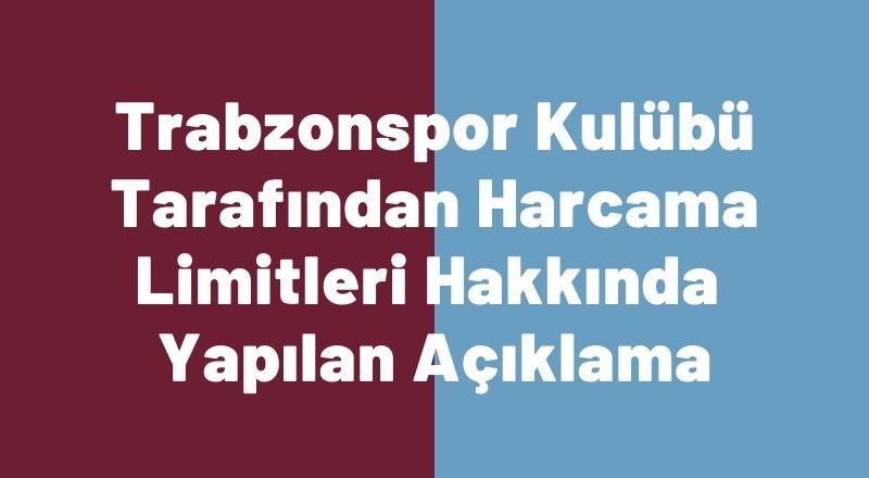 Trabzonspor Kulübü Tarafından Harcama Limitleri Hakkında Yapılan Açıklama