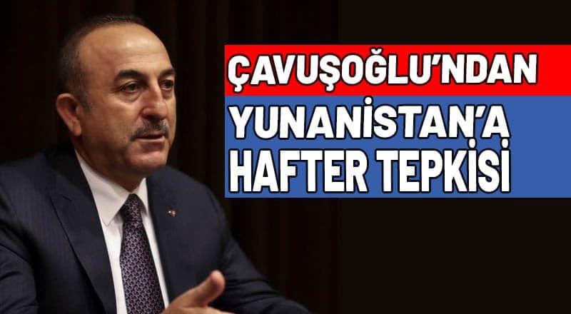 Bakan Çavuşoğlu'dan Yunanistan'a 'Hafter' Tepkisi