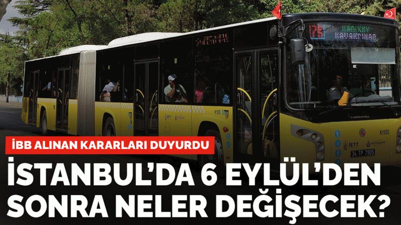 6 Eylül'den sonra İstanbul'da alınan kararlarla neler değişecek? İşte haberin detayları!