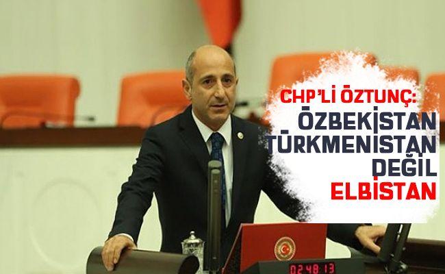 """Milletvekili Öztunç: """"Kahramanmaraş'ın Elbistan diye bir ilçesi var"""""""