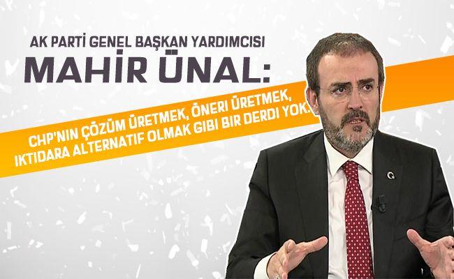 Mahir Ünal: CHP'nin derdi 'Bu ülkede milletin iradesi egemen olmasın'dır