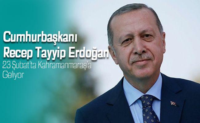 Cumhurbaşkanı Erdoğan, Kahramanmaraş'a geliyor!