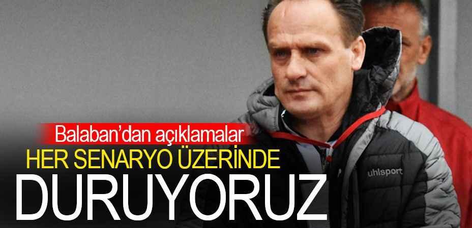 """Murat Balaban """"Her senaryo üzerinde duruyoruz"""""""
